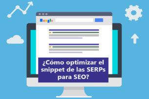 Cómo optimizar el Snippet de las SERPs de Google para SEO